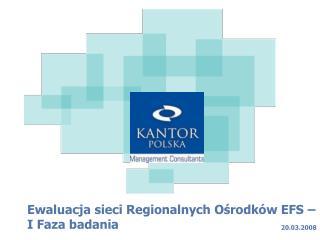 Ewaluacja sieci Regionalnych O ś rodków EFS – I Faza badania