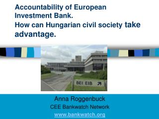 Accountability of European Investment Bank. How can Hungarian civil society  take advantage.