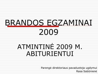 BRANDOS EGZAMINAI  2009