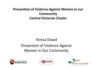 Prevention of Violence Against Women in our Community  Central  V ictorian Cluster
