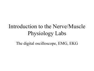 Introduction to the Nerve/Muscle Physiology Labs
