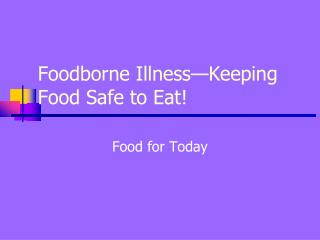 Foodborne Illness—Keeping Food Safe to Eat!