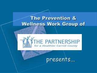 The Prevention &  Wellness Work Group of