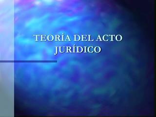 TEOR�A DEL ACTO JUR�DICO