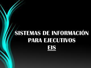 SISTEMAS DE INFORMACIÓN PARA EJECUTIVOS EIS