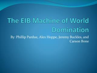 The EIB Machine of World Domination