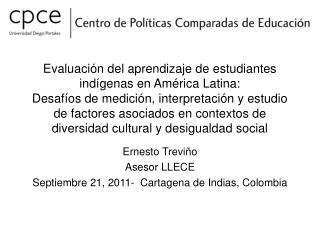 Ernesto Treviño Asesor LLECE Septiembre 21, 2011-  Cartagena de Indias, Colombia