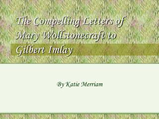 The Compelling Letters of Mary Wollstonecraft to Gilbert Imlay