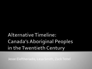Alternative Timeline: Canada 's Aboriginal Peoples in the Twentieth Century