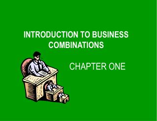 INTRODUCTION TO BUSINESS COMBINATIONS     CHAPTER ONE