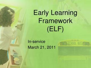 Early Learning Framework (ELF)