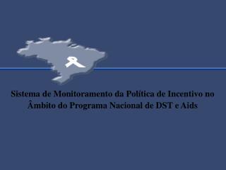 Sistema de Monitoramento da Pol�tica de Incentivo no �mbito do Programa Nacional de DST e Aids
