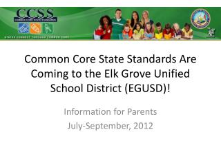 Common Core State Standards Are Coming to the Elk Grove Unified School District (EGUSD)!
