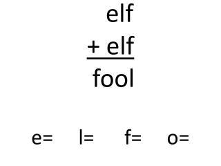 elf            + elf       fool e=     l=      f=     o=