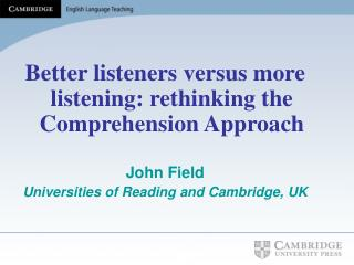 Better listeners versus more listening: rethinking the Comprehension Approach John Field