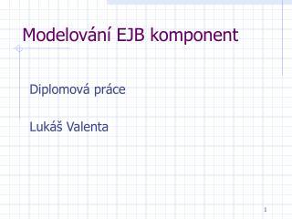 Modelov ání EJB komponent