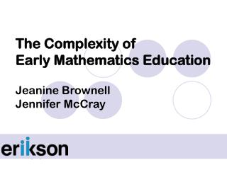 The Complexity of  Early Mathematics Education Jeanine Brownell Jennifer McCray
