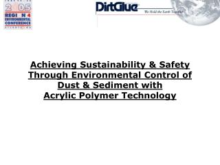Achieving Sustainability  Safety Through Environmental Control of Dust  Sediment with  Acrylic Polymer Technology