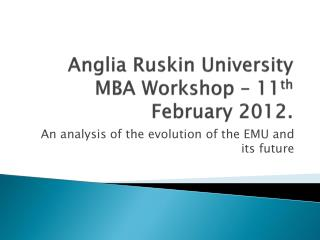 Anglia Ruskin University MBA Workshop – 11 th  February 2012.