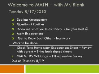 Welcome to MATH – with Mr. Blank Tuesday 8/17/2010
