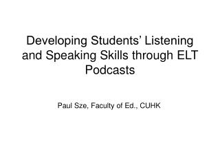 Developing Students' Listening and Speaking Skills through ELT Podcasts