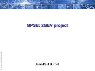 MPSB: 2GEV project