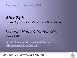 Monday, October 20, 2014 After Zipf: From City Size Distributions to Simulations