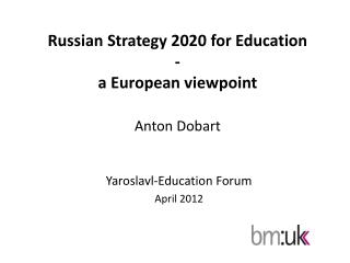 Russian Strategy  2020  for  Education - a European  viewpoint Anton Dobart