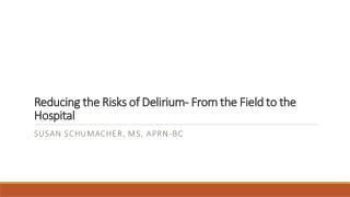Reducing the Risks of Delirium- From the Field to the Hospital