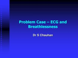 Problem Case – ECG and Breathlessness