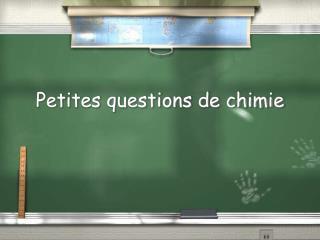 Petites questions de chimie