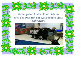 Kindergarten Rocks - Photo Album  Mrs. Eck-Sweigert and Miss Randi's Class 2012-2013