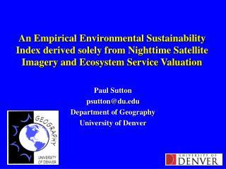 Paul Sutton psutton@du Department of Geography University of Denver