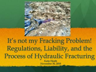It�s not my Fracking Problem!  Regulations, Liability, and the Process of Hydraulic Fracturing