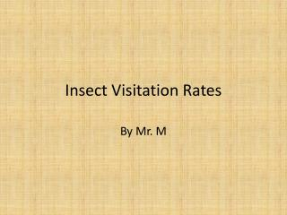 Insect Visitation Rates