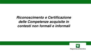 Riconoscimento e Certificazione delle Competenze acquisite in contesti non formali e informali
