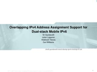 Overlapping IPv4 Address Assignment Support for Dual-stack Mobile IPv6 Sri Gundavelli