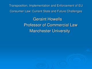 Geraint Howells Professor of Commercial Law      Manchester University