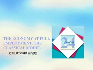 THE ECONOMY AT FULL EMPLOYMENT: THE CLASSICAL MODEL