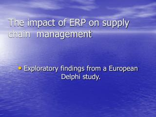 The impact of ERP on supply chain  management