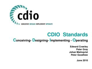 CDIO  Standards C onceiving-  D esigning-  I mplementing -  O perating Edward Crawley Peter Gray