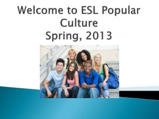 Welcome to ESL Popular Culture Spring, 2013