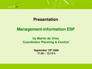 Presentation  Management-information ESF by Martin de Vries Coordinator Planning & Control