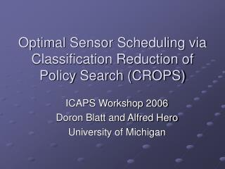 Optimal Sensor Scheduling via Classification Reduction of Policy Search (CROPS)