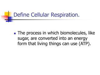 Define Cellular Respiration.