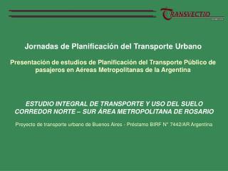 ESTUDIO INTEGRAL DE TRANSPORTE Y USO DEL SUELO  CORREDOR NORTE – SUR ÁREA METROPOLITANA DE ROSARIO