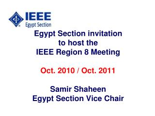 Egypt Section invitation to host the  IEEE Region 8 Meeting Oct. 2010 / Oct. 2011 Samir Shaheen
