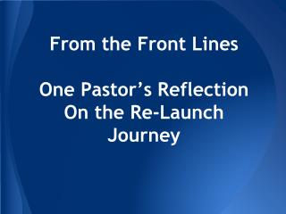 From the Front Lines One Pastor's Reflection  On the Re-Launch  Journey