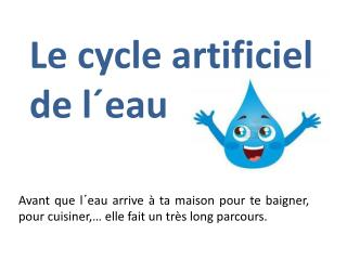 L e  cycle artificiel                 de  l´eau