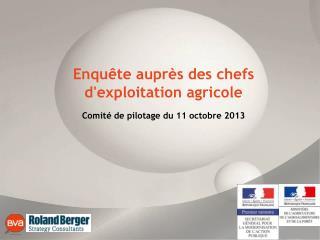 Enquête auprès des chefs d'exploitation agricole Comité de pilotage du 11 octobre 2013